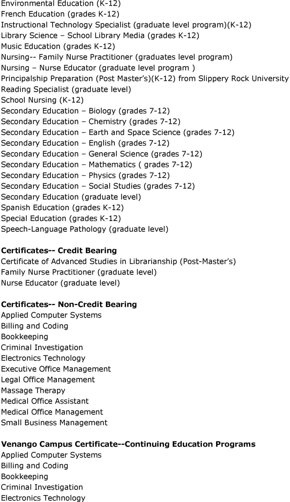 University Reading Specialist (graduate level) School Nursing (K-12) Secondary Education Biology (grades 7-12) Secondary Education Chemistry (grades 7-12) Secondary Education Earth and Space Science
