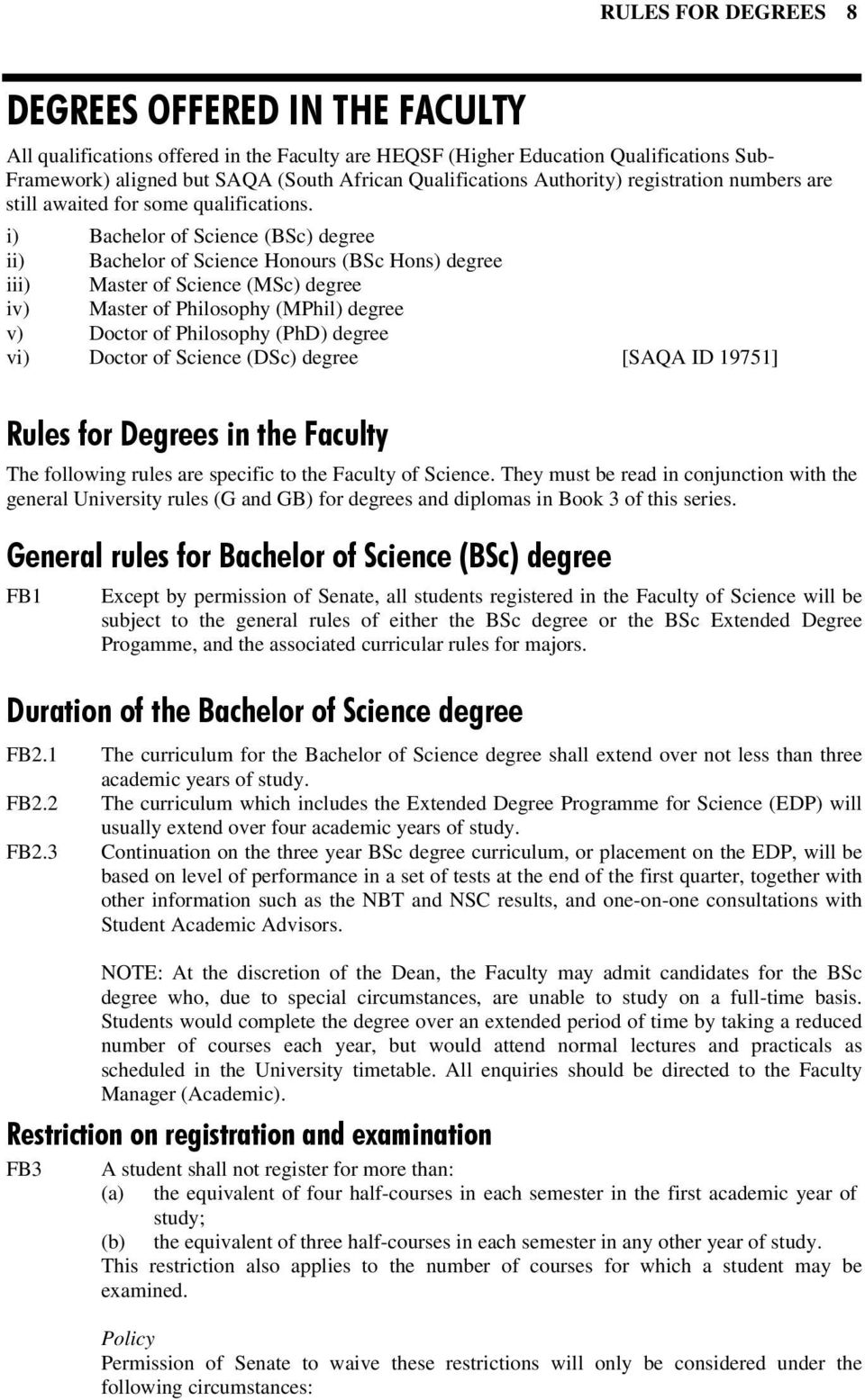 i) Bachelor of Science (BSc) degree ii) Bachelor of Science Honours (BSc Hons) degree iii) Master of Science (MSc) degree iv) Master of Philosophy (MPhil) degree v) Doctor of Philosophy (PhD) degree