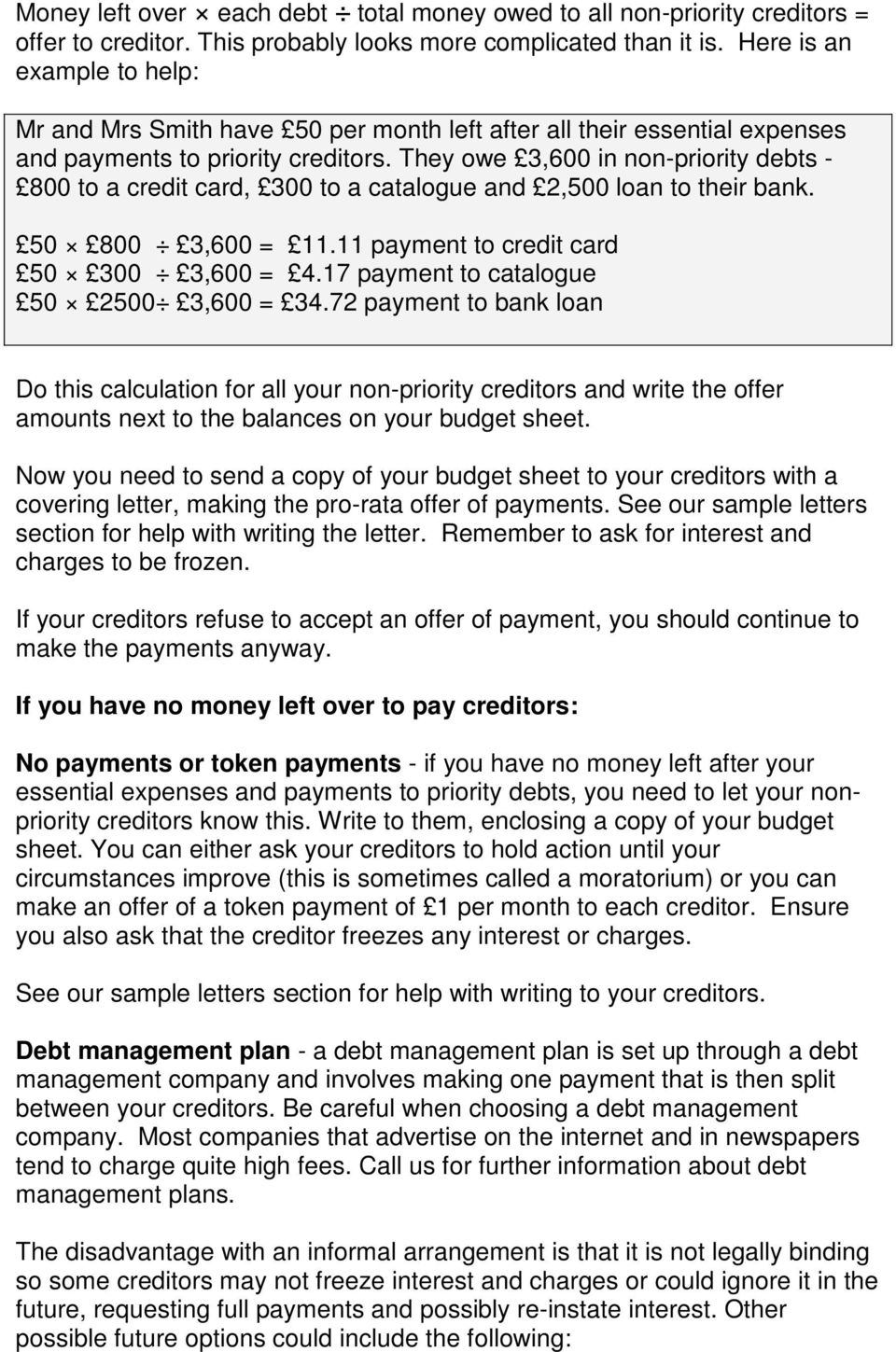 They owe 3,600 in non-priority debts - 800 to a credit card, 300 to a catalogue and 2,500 loan to their bank. 50 800 3,600 = 11.11 payment to credit card 50 300 3,600 = 4.