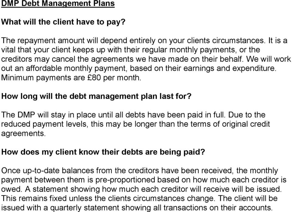 We will work out an affordable monthly payment, based on their earnings and expenditure. Minimum payments are 80 per month. How long will the debt management plan last for?