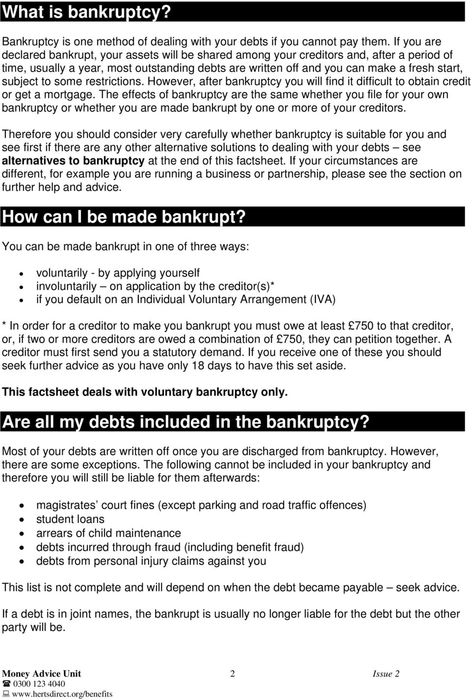subject to some restrictions. However, after bankruptcy you will find it difficult to obtain credit or get a mortgage.