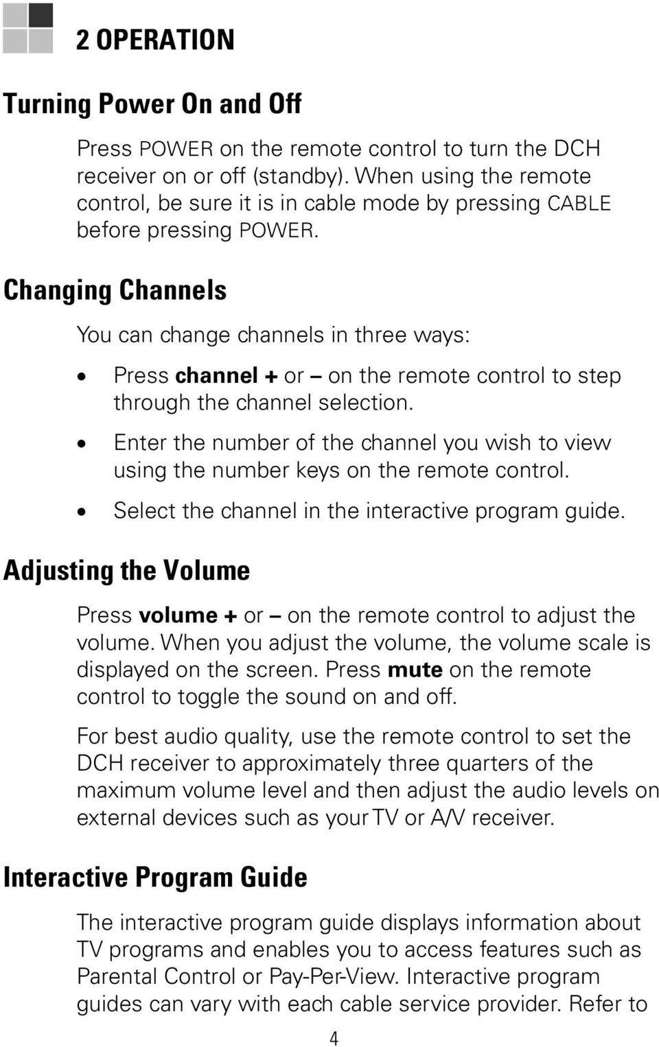 Changing Channels You can change channels in three ways: Press channel + or on the remote control to step through the channel selection.