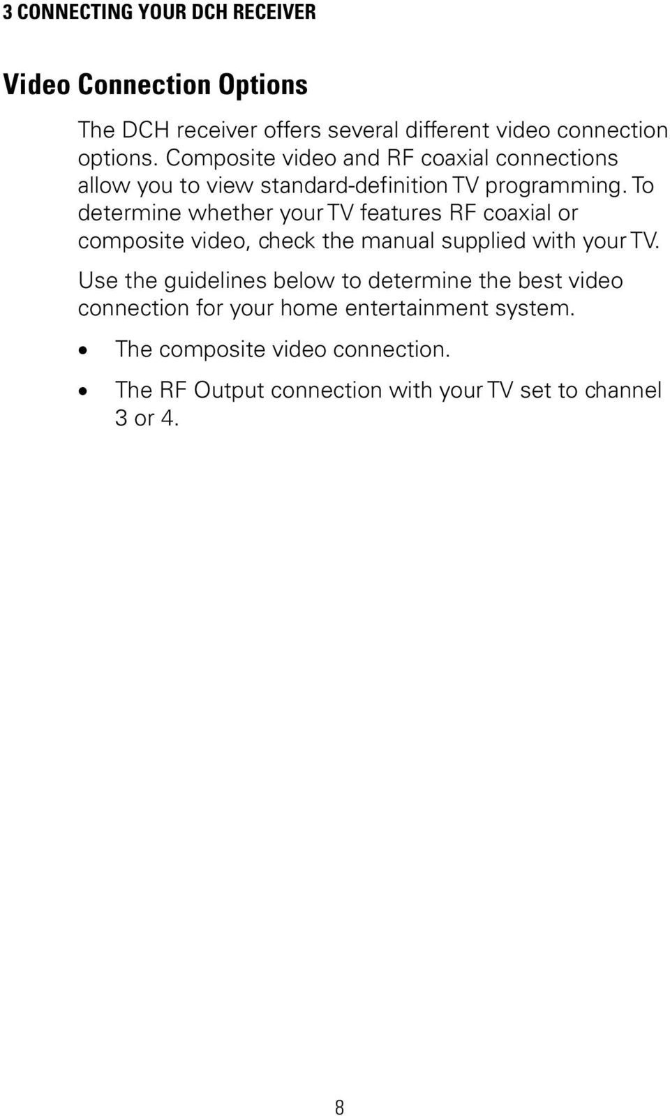 To determine whether your TV features RF coaxial or composite video, check the manual supplied with your TV.