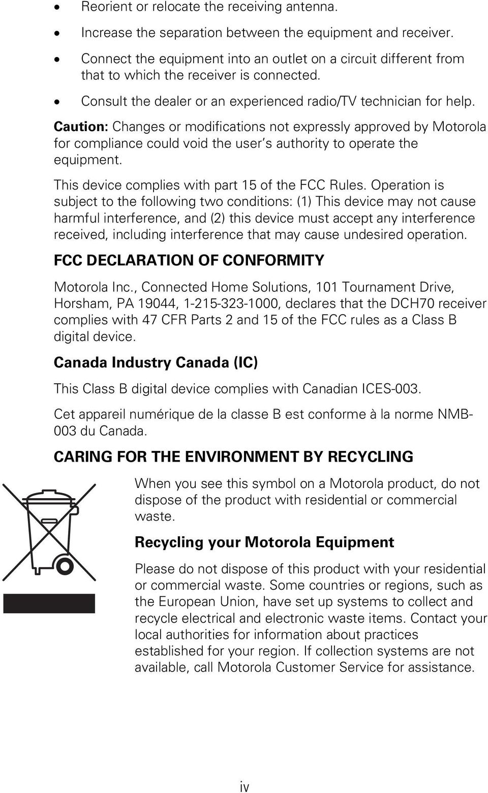 Caution: Changes or modifications not expressly approved by Motorola for compliance could void the user s authority to operate the equipment. This device complies with part 15 of the FCC Rules.