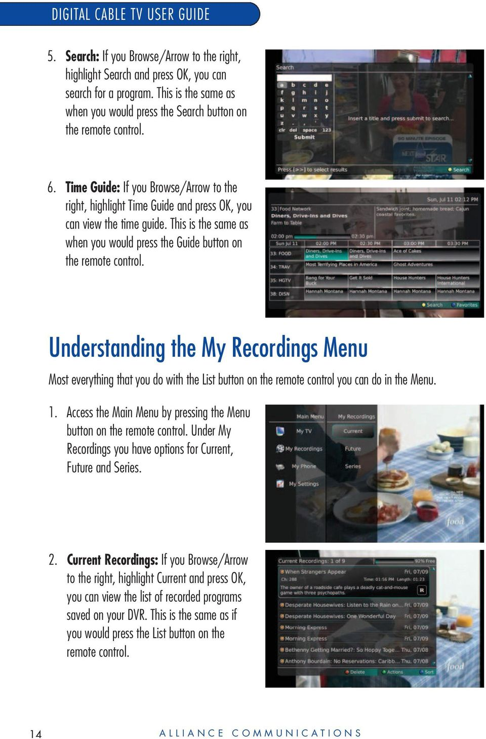Understanding the My Recordings Menu Most everything that you do with the List button on the remote control you can do in the Menu. 1.