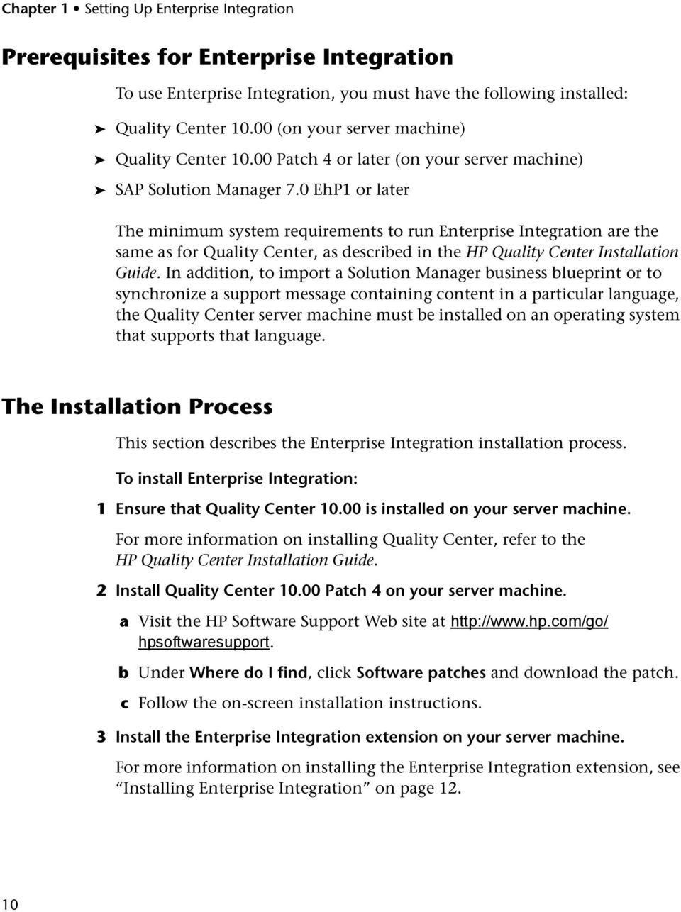 0 EhP1 or later The minimum system requirements to run Enterprise Integration are the same as for Quality Center, as described in the HP Quality Center Installation Guide.