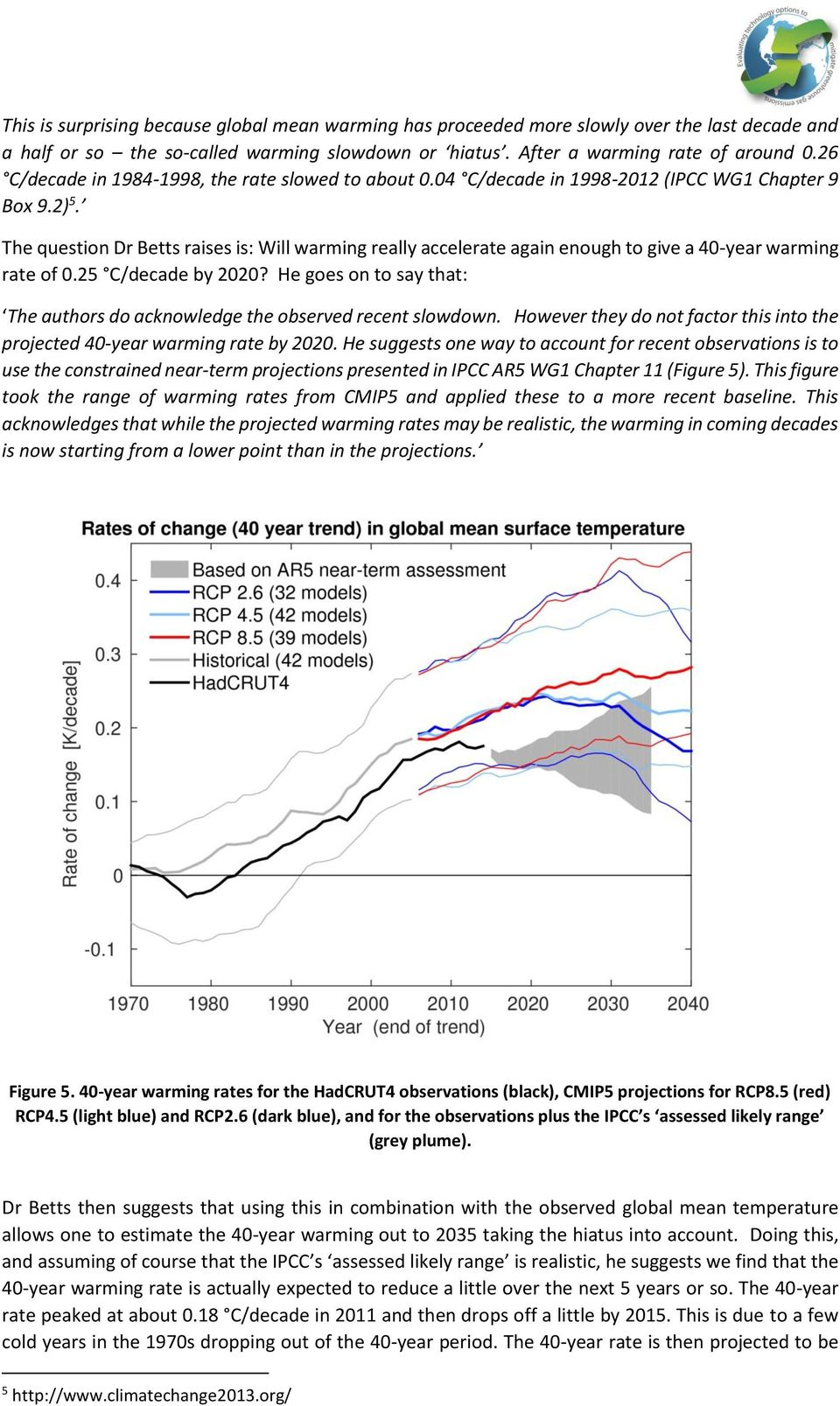 The question Dr Betts raises is: Will warming really accelerate again enough to give a 40-year warming rate of 0.25 C/decade by 2020?