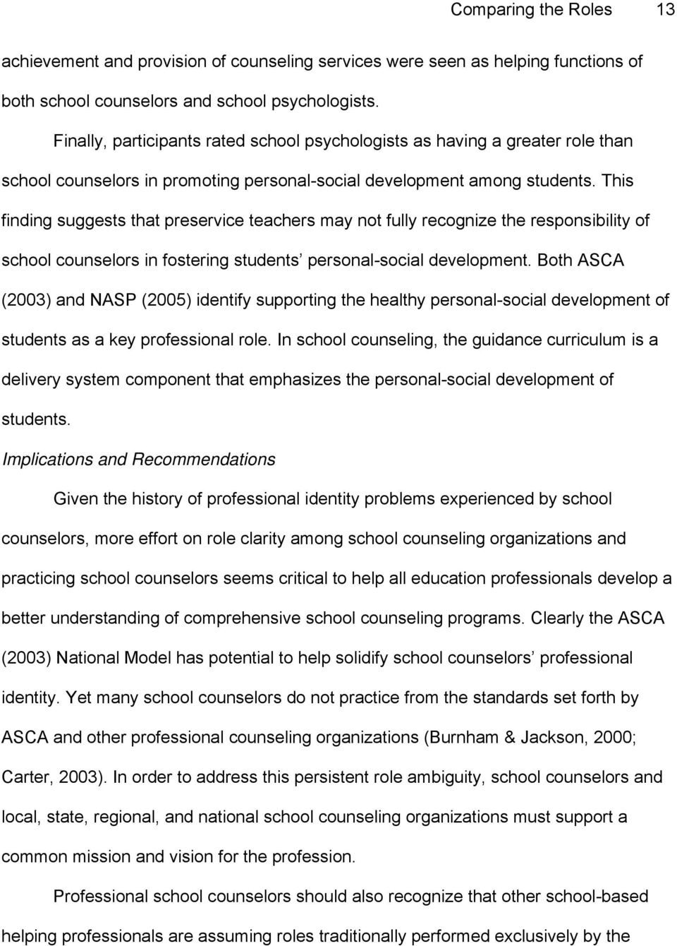This finding suggests that preservice teachers may not fully recognize the responsibility of school counselors in fostering students personal-social development.