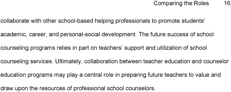 The future success of school counseling programs relies in part on teachers support and utilization of school counseling