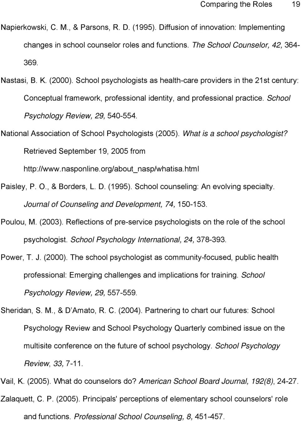 National Association of School Psychologists (2005). What is a school psychologist? Retrieved September 19, 2005 from http://www.nasponline.org/about_nasp/whatisa.html Paisley, P. O., & Borders, L. D.