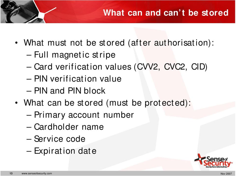 verification value PIN and PIN block What can be stored (must be protected):