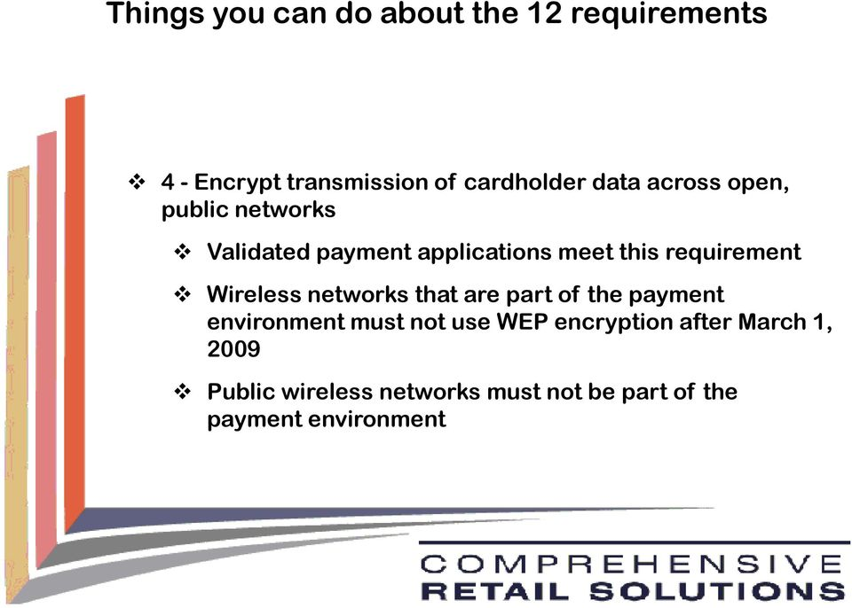 Wireless networks that are part of the payment environment must not use WEP encryption