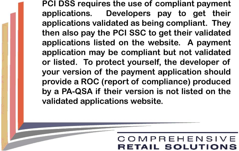 They then also pay the PCI SSC to get their validated applications listed on the website.