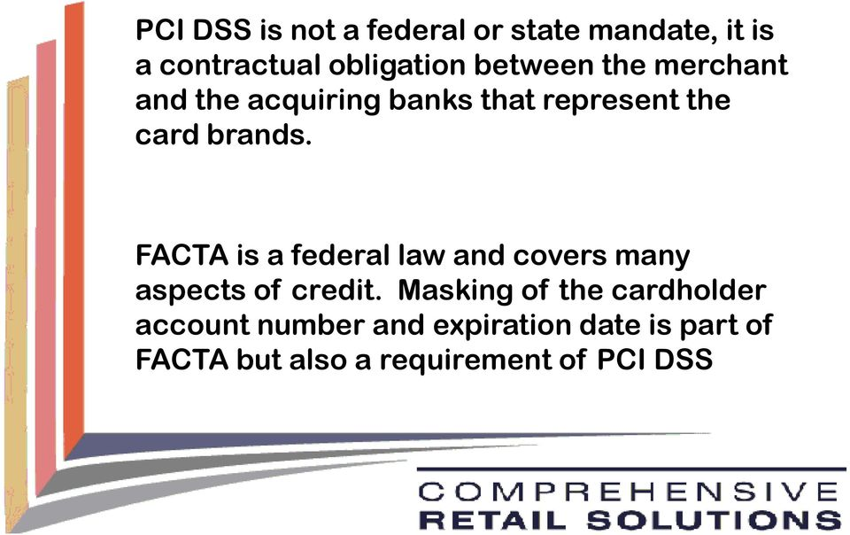 FACTA vs PCI DSS FACTA is a federal law and covers many aspects of credit.