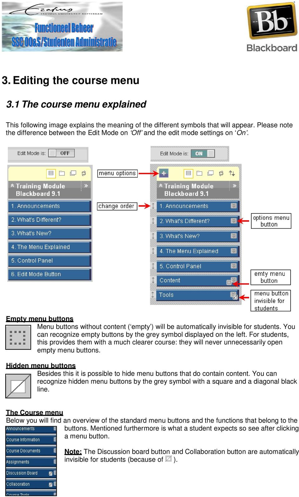 You can recognize empty buttons by the grey symbol displayed on the left. For students, this provides them with a much clearer course: they will never unnecessarily open empty menu buttons.