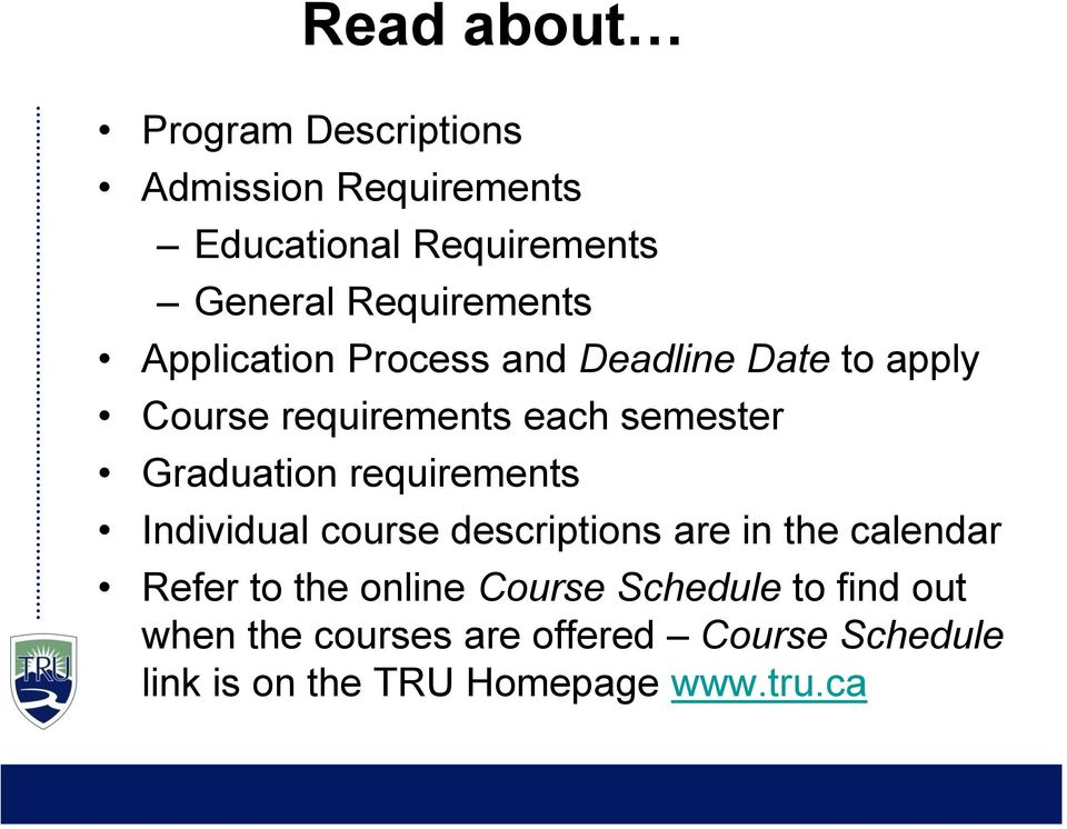 Graduation requirements Individual course descriptions are in the calendar Refer to the online