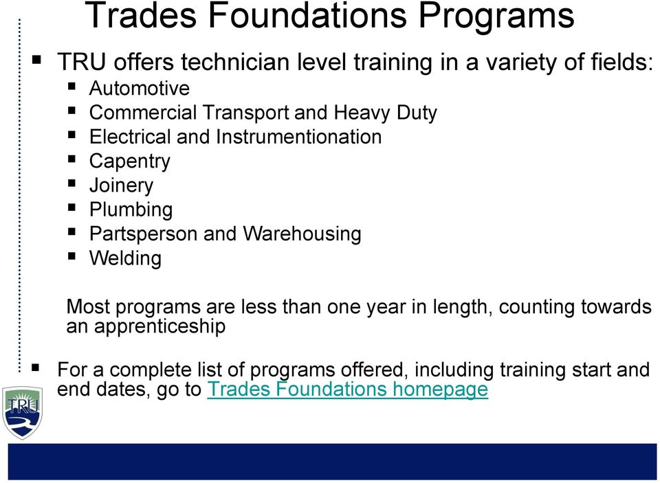 and Warehousing Welding Most programs are less than one year in length, counting towards an apprenticeship