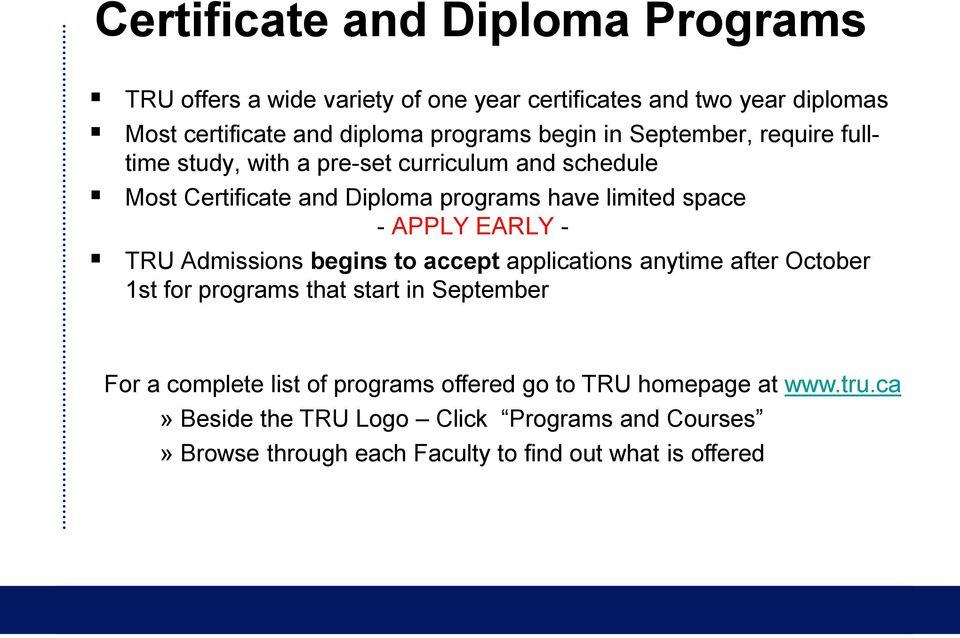 APPLY EARLY - TRU Admissions begins to accept applications anytime after October 1st for programs that start in September For a complete list of
