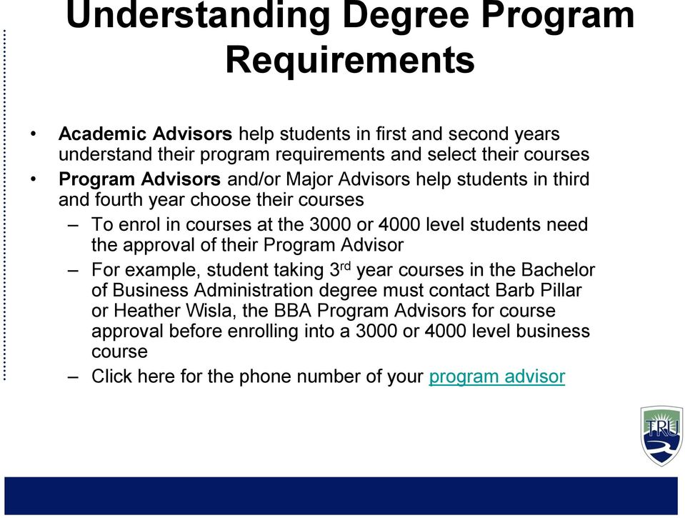 approval of their Program Advisor For example, student taking 3 rd year courses in the Bachelor of Business Administration degree must contact Barb Pillar or