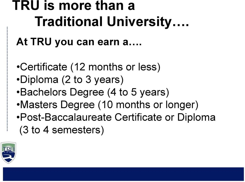 Certificate (12 months or less) Diploma (2 to 3 years)