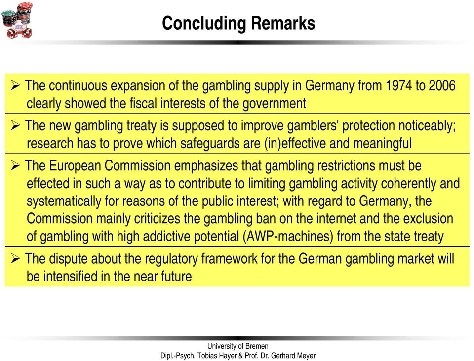 as to contribute to limiting gambling activity coherently and systematically for reasons of the public interest; with regard to Germany, the Commission mainly criticizes the gambling ban on the