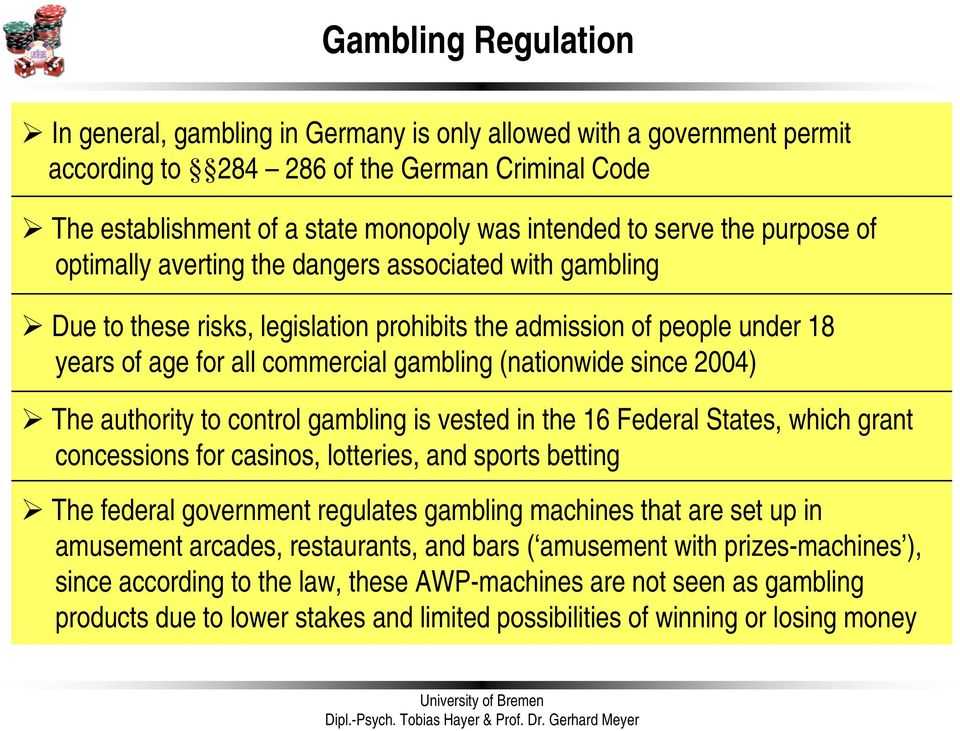 (nationwide since 2004) The authority to control gambling is vested in the 16 Federal States, which grant concessions for casinos, lotteries, and sports betting The federal government regulates
