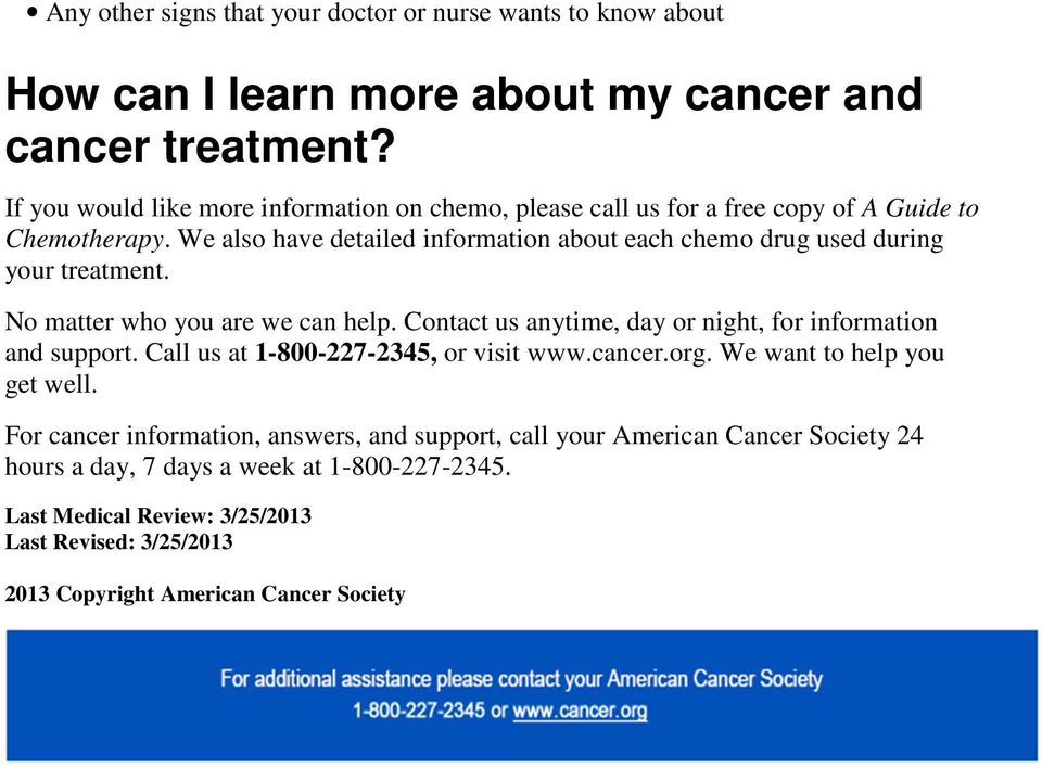 We also have detailed information about each chemo drug used during your treatment. No matter who you are we can help.