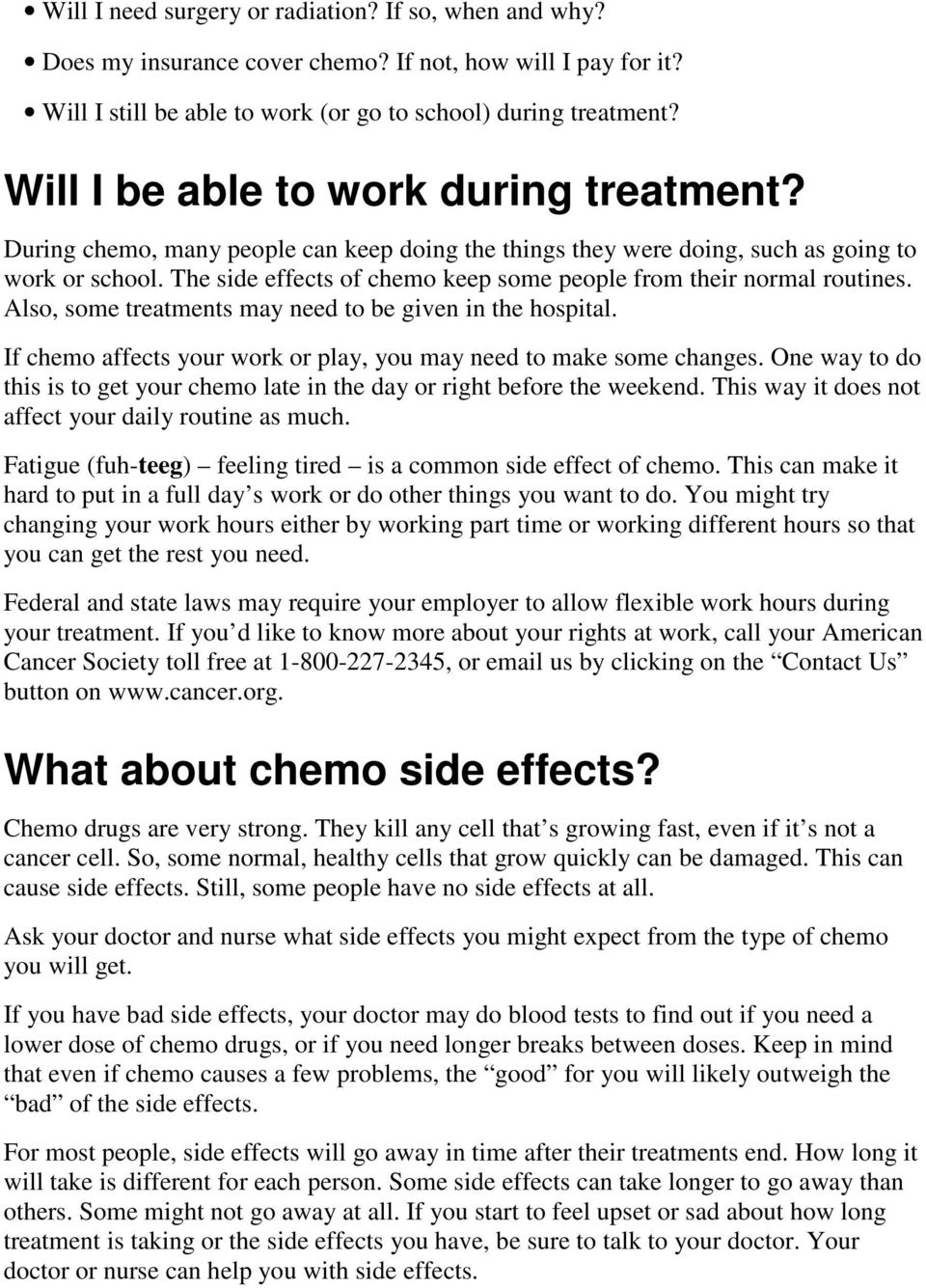 The side effects of chemo keep some people from their normal routines. Also, some treatments may need to be given in the hospital.