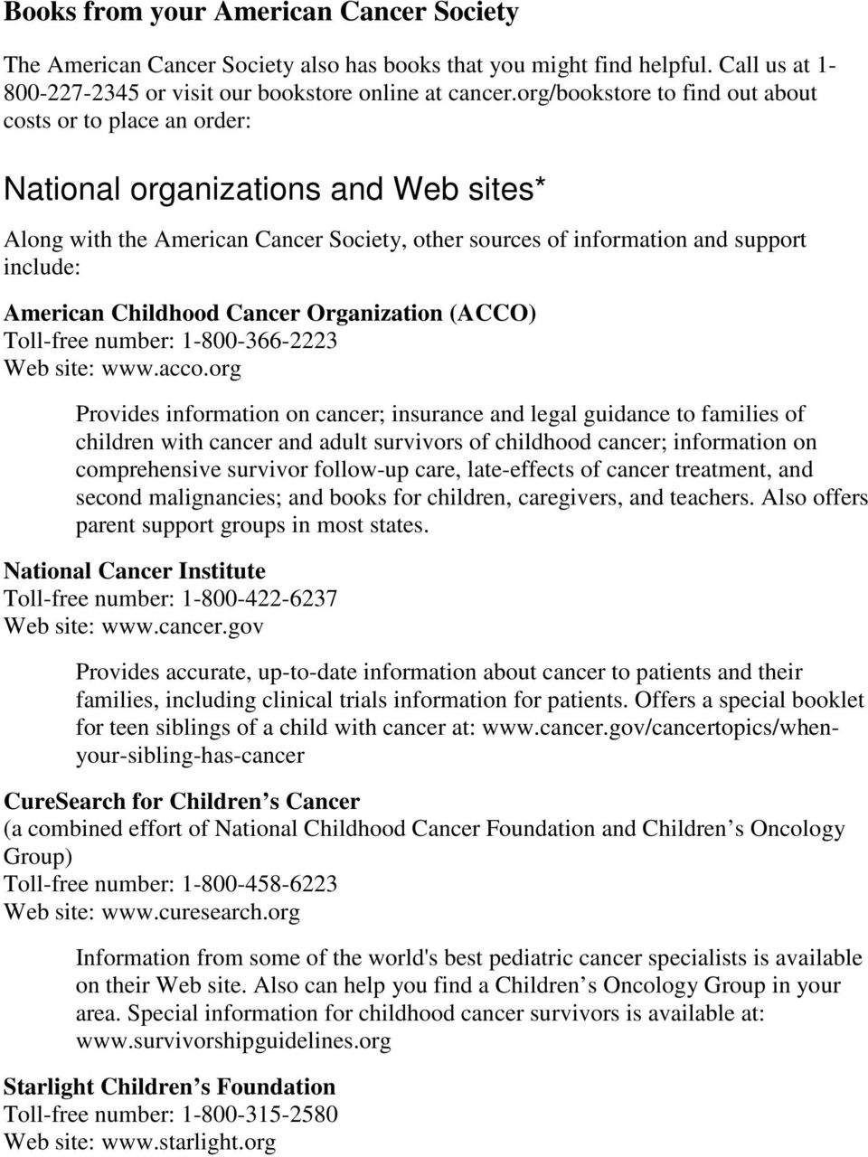Childhood Cancer Organization (ACCO) Toll-free number: 1-800-366-2223 Web site: www.acco.