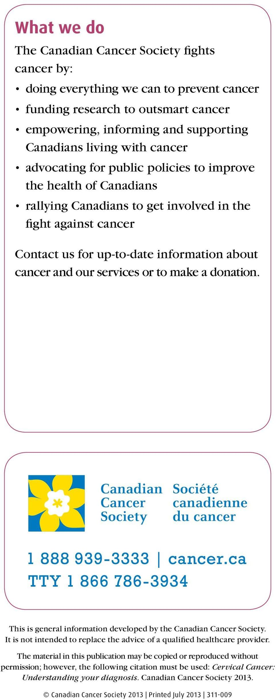 services or to make a donation. This is general information developed by the Canadian Cancer Society. It is not intended to replace the advice of a qualified healthcare provider.