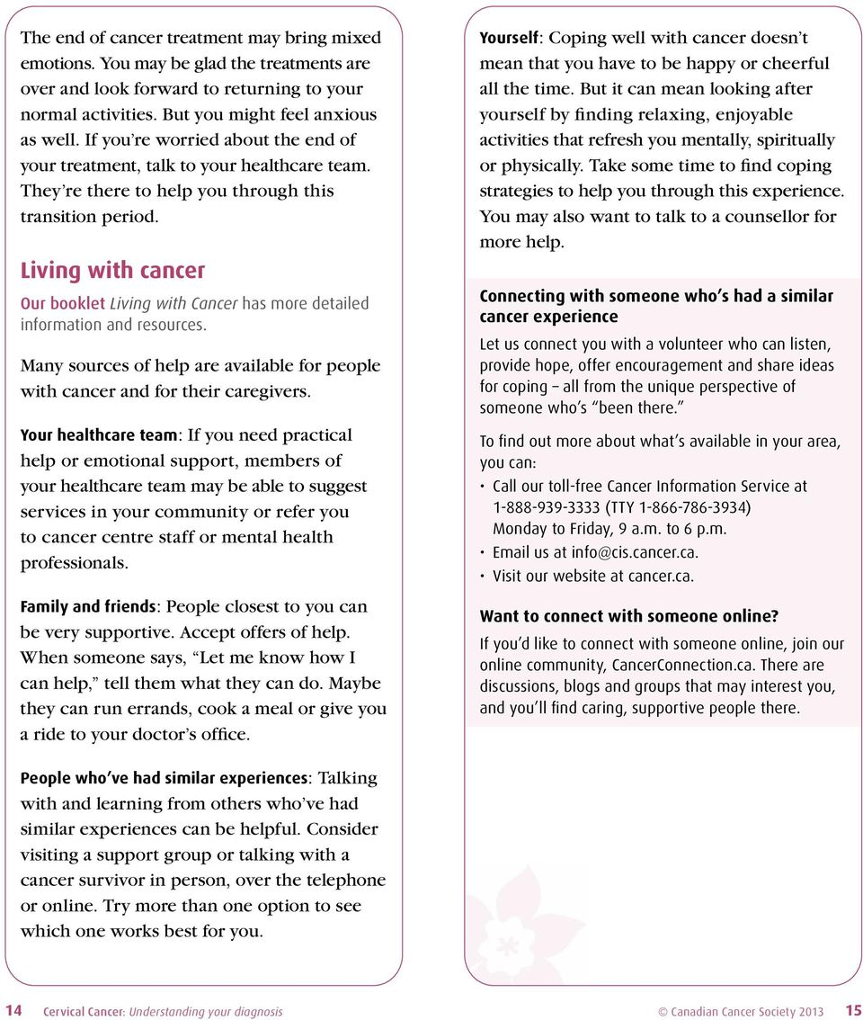Living with cancer Our booklet Living with Cancer has more detailed information and resources. Many sources of help are available for people with cancer and for their caregivers.