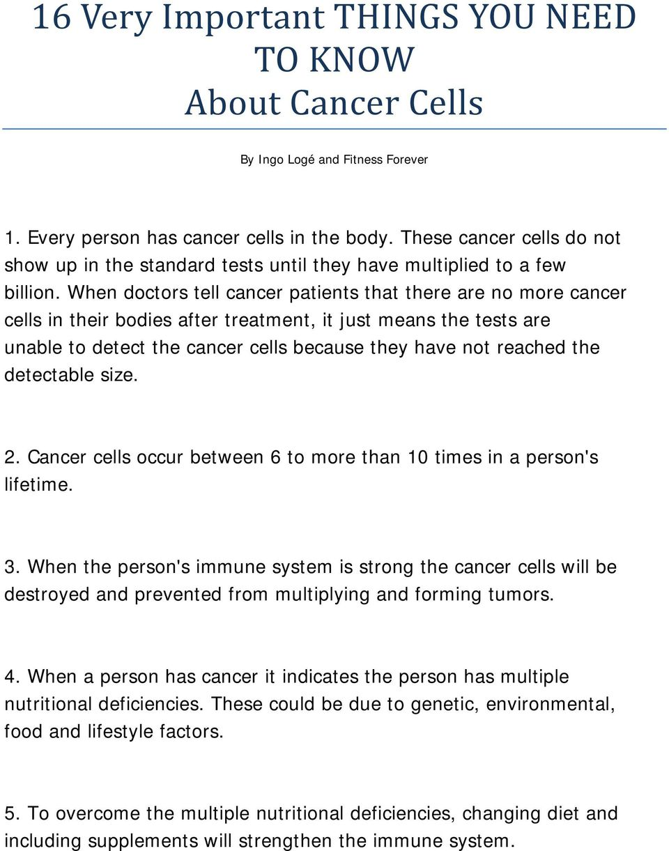 When doctors tell cancer patients that there are no more cancer cells in their bodies after treatment, it just means the tests are unable to detect the cancer cells because they have not reached the