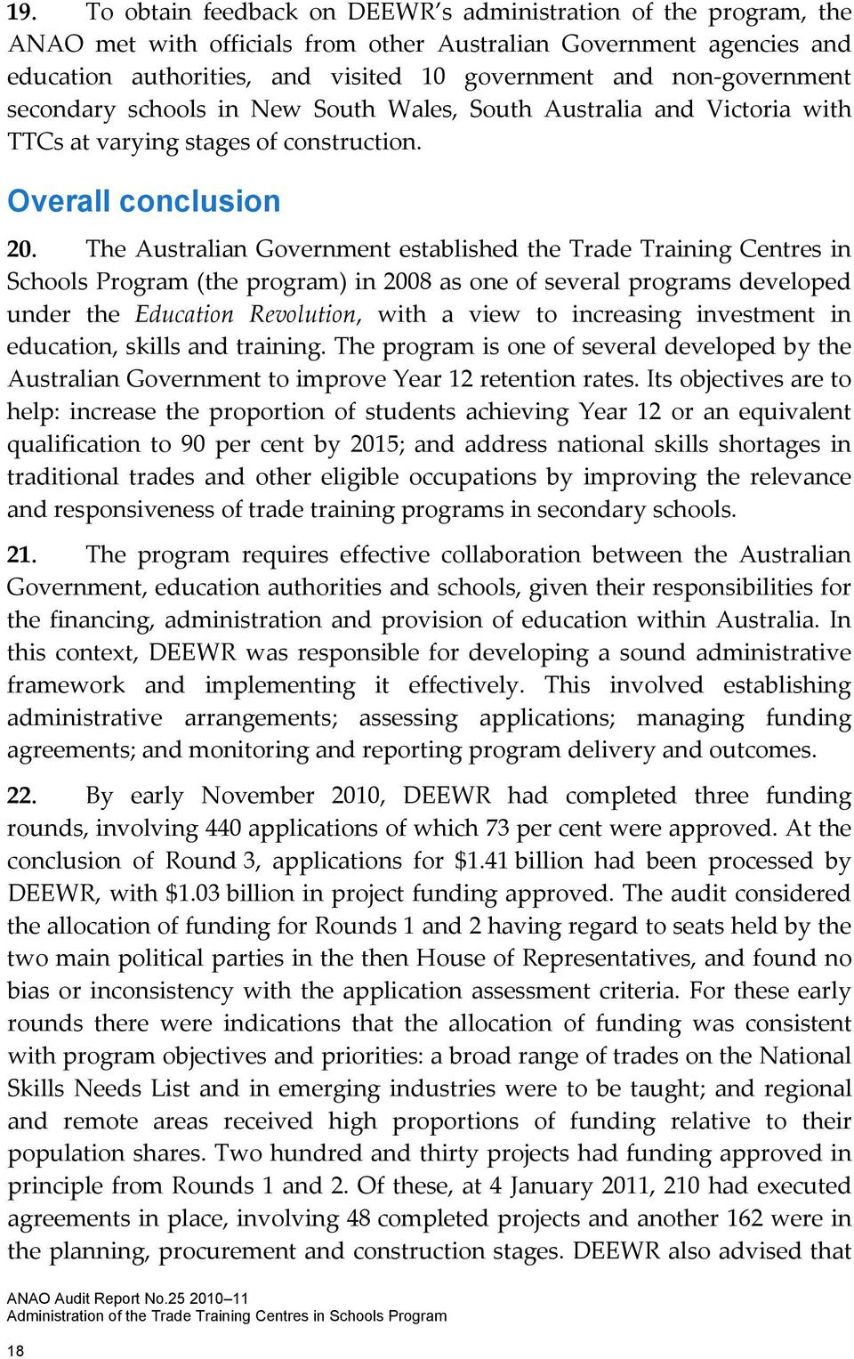 The Australian Government established the Trade Training Centres in Schools Program (the program) in 2008 as one of several programs developed under the Education Revolution, with a view to