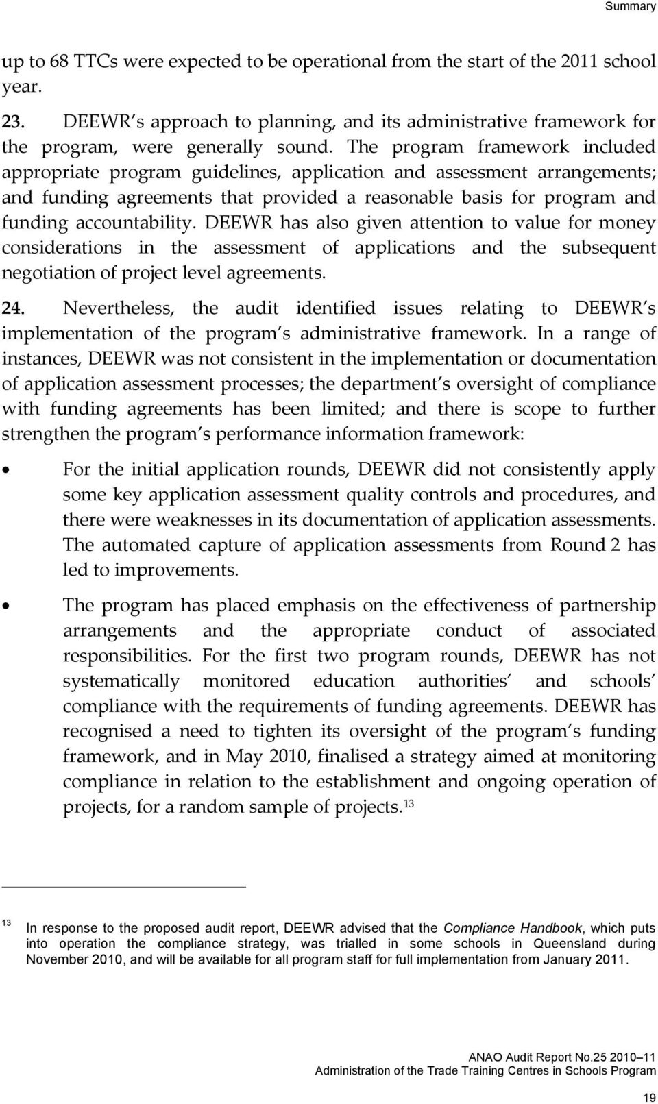 DEEWR has also given attention to value for money considerations in the assessment of applications and the subsequent negotiation of project level agreements. 24.