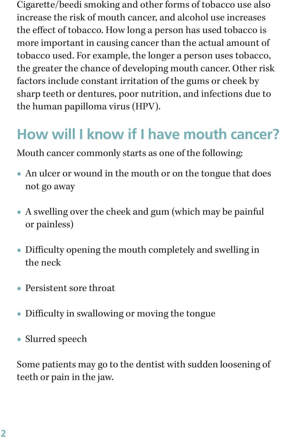For example, the longer a person uses tobacco, the greater the chance of developing mouth cancer.