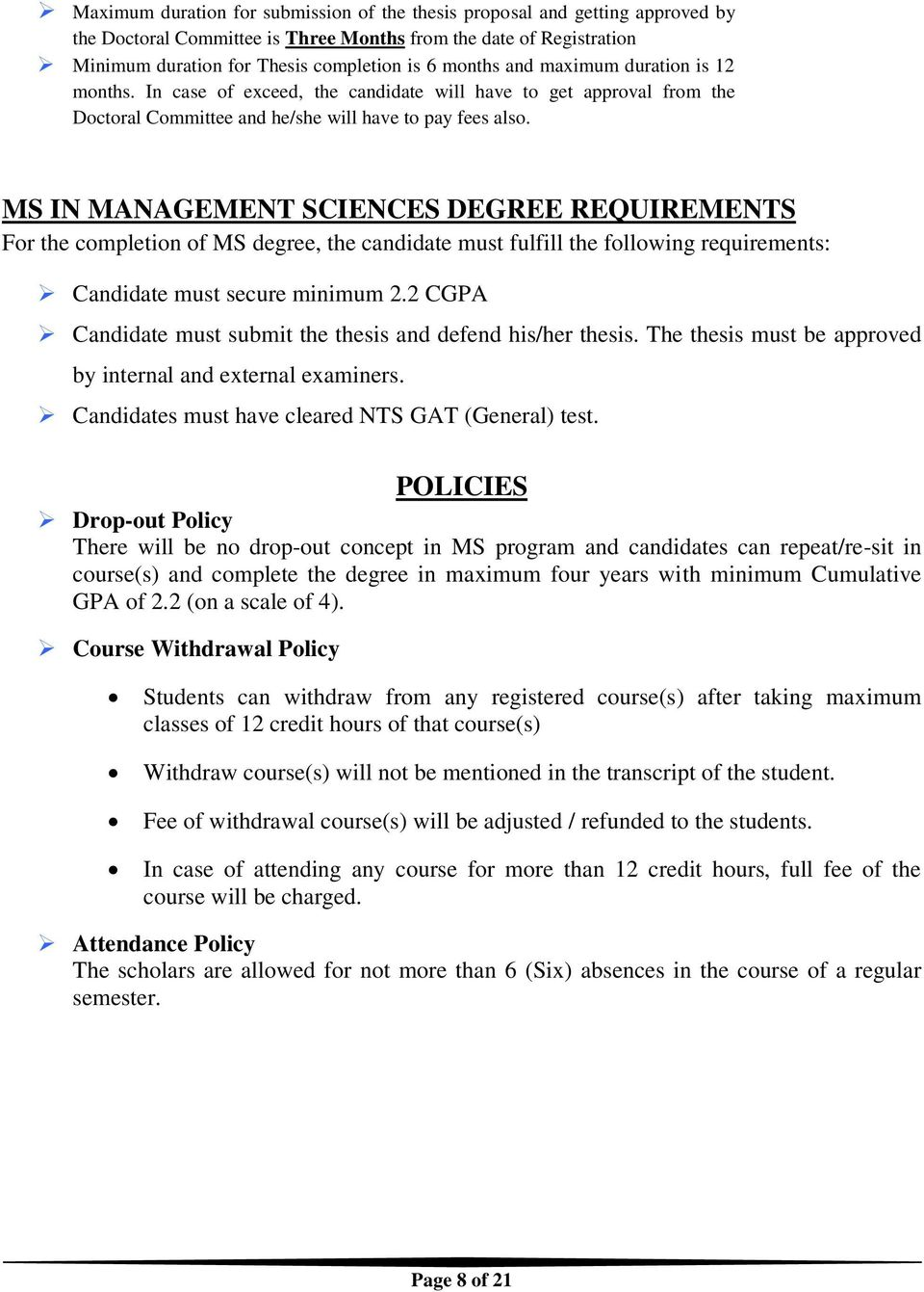MS IN MANAGEMENT SCIENCES DEGREE REQUIREMENTS For the completion of MS degree, the candidate must fulfill the following requirements: Candidate must secure minimum 2.