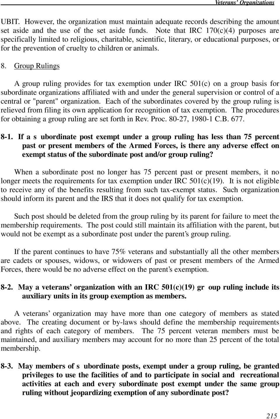 Group Rulings A group ruling provides for tax exemption under IRC 501(c) on a group basis for subordinate organizations affiliated with and under the general supervision or control of a central or