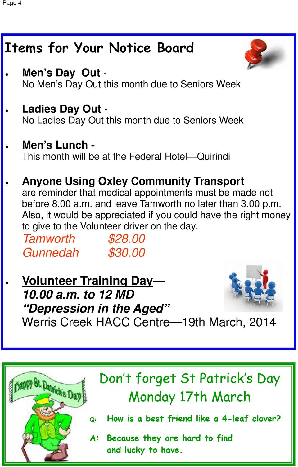 Tamworth $28.00 Gunnedah $30.00 Volunteer Training Day 10.00 a.m. to 12 MD Depression in the Aged Werris Creek HACC Centre 19th March, 2014 Don t forget St Patrick s Day Monday 17th March Q: How is a best friend like a 4-leaf clover?