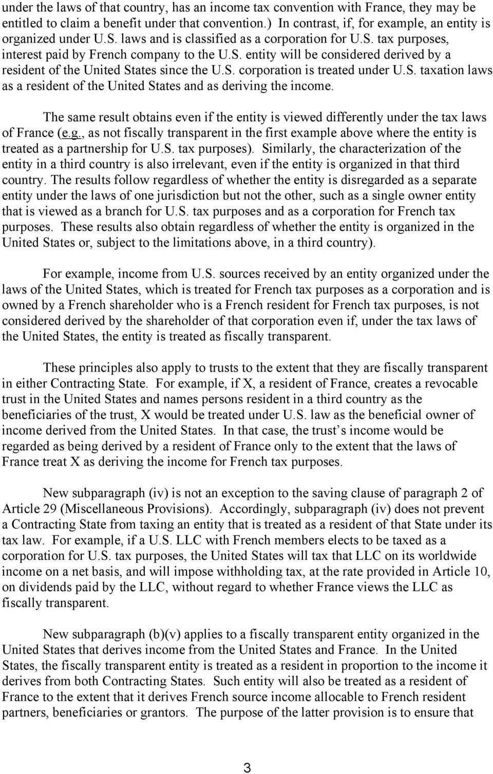 S. taxation laws as a resident of the United States and as deriving the income. The same result obtains even if the entity is viewed differently under the tax laws of France (e.g., as not fiscally transparent in the first example above where the entity is treated as a partnership for U.