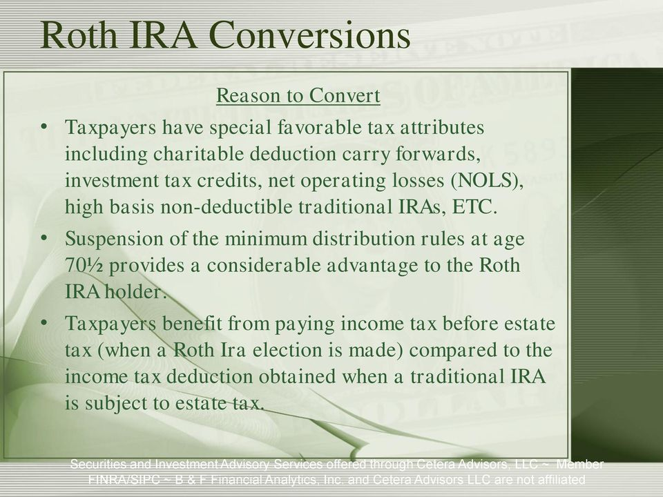 Suspension of the minimum distribution rules at age 70½ provides a considerable advantage to the Roth IRA holder.