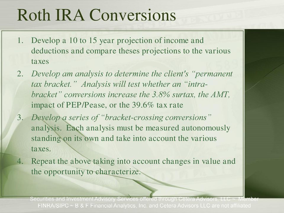 8% surtax, the AMT, impact of PEP/Pease, or the 39.6% tax rate 3. Develop a series of bracket-crossing conversions analysis.