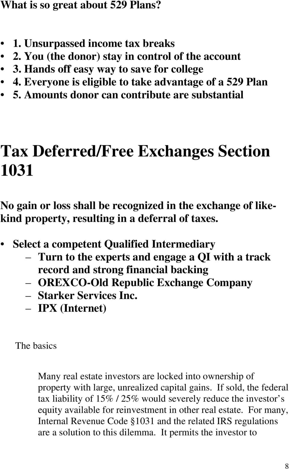 Amounts donor can contribute are substantial Tax Deferred/Free Exchanges Section 1031 No gain or loss shall be recognized in the exchange of likekind property, resulting in a deferral of taxes.