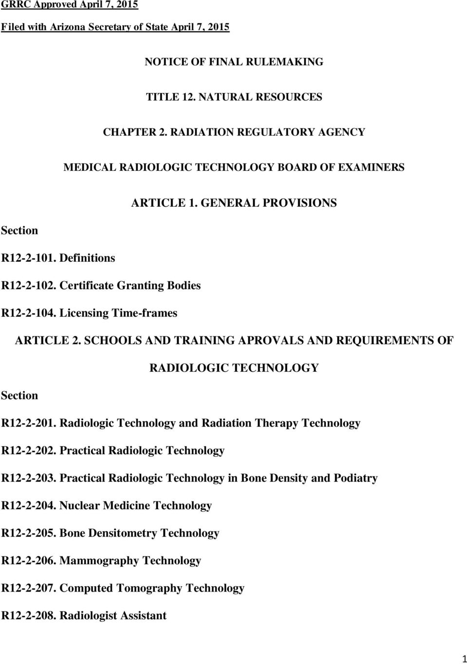 Licensing Time-frames ARTICLE 2. SCHOOLS AND TRAINING APROVALS AND REQUIREMENTS OF RADIOLOGIC TECHNOLOGY Section R12-2-201. Radiologic Technology and Radiation Therapy Technology R12-2-202.