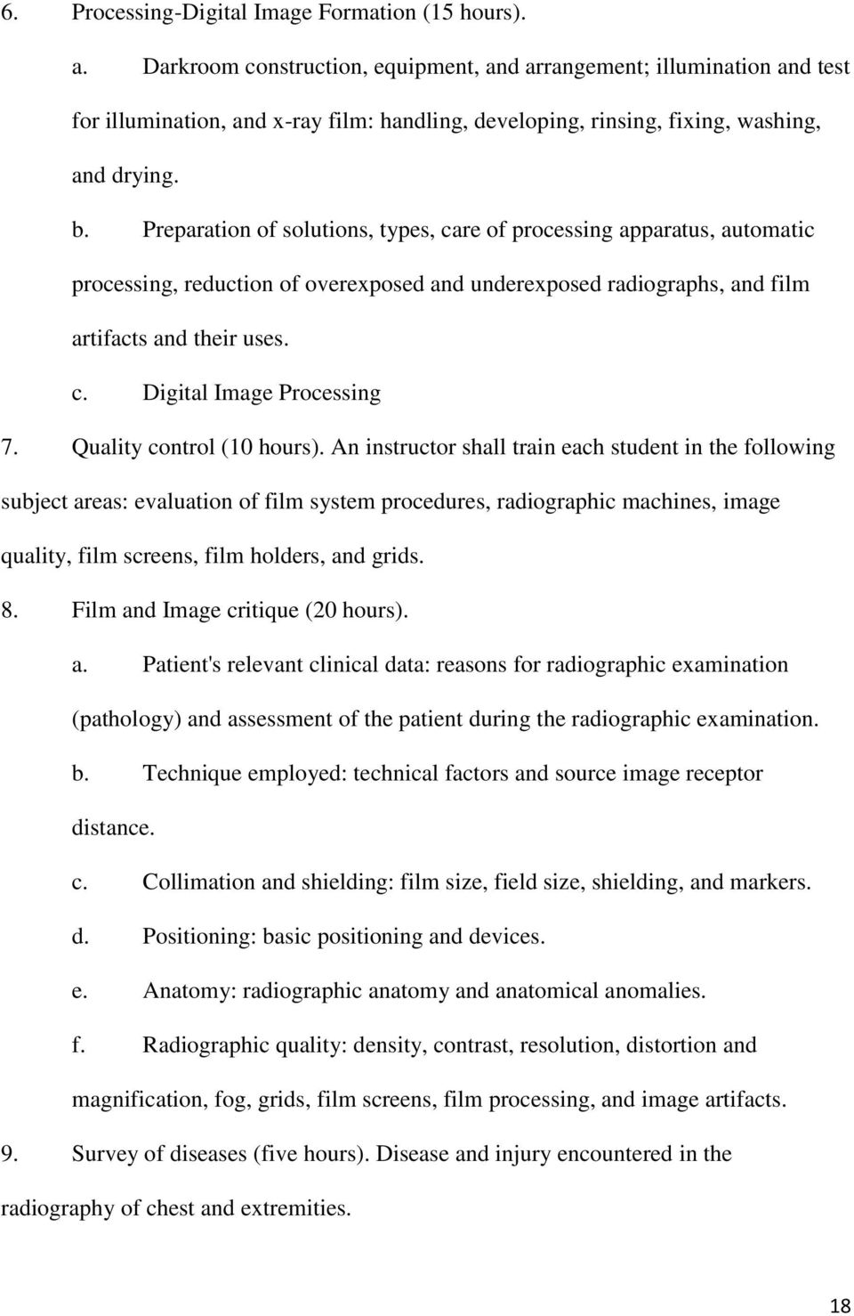 Preparation of solutions, types, care of processing apparatus, automatic processing, reduction of overexposed and underexposed radiographs, and film artifacts and their uses. c. Digital Image Processing 7.