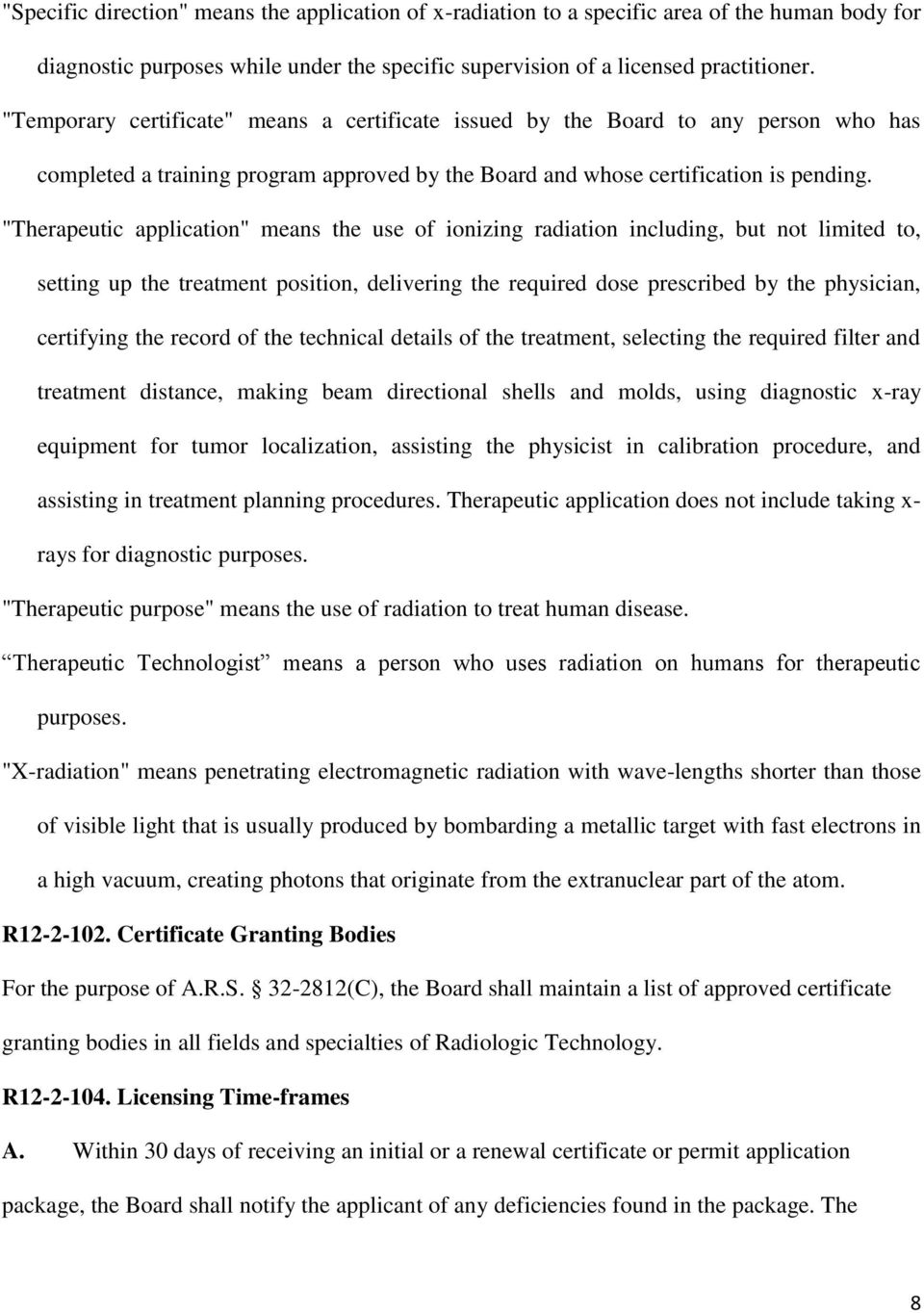 """Therapeutic application"" means the use of ionizing radiation including, but not limited to, setting up the treatment position, delivering the required dose prescribed by the physician, certifying"