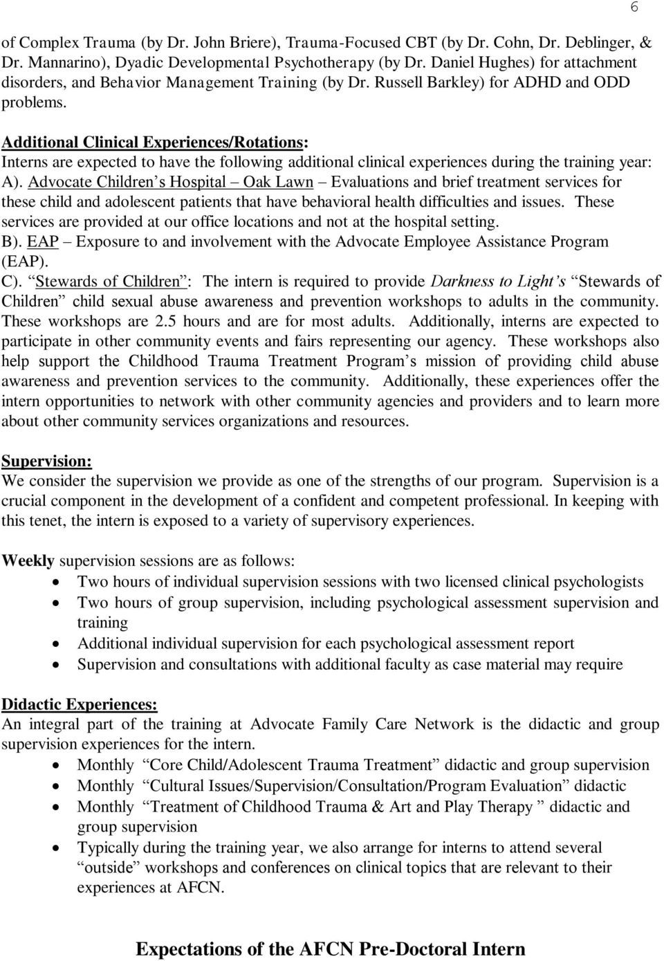 Additional Clinical Experiences/Rotations: Interns are expected to have the following additional clinical experiences during the training year: A).