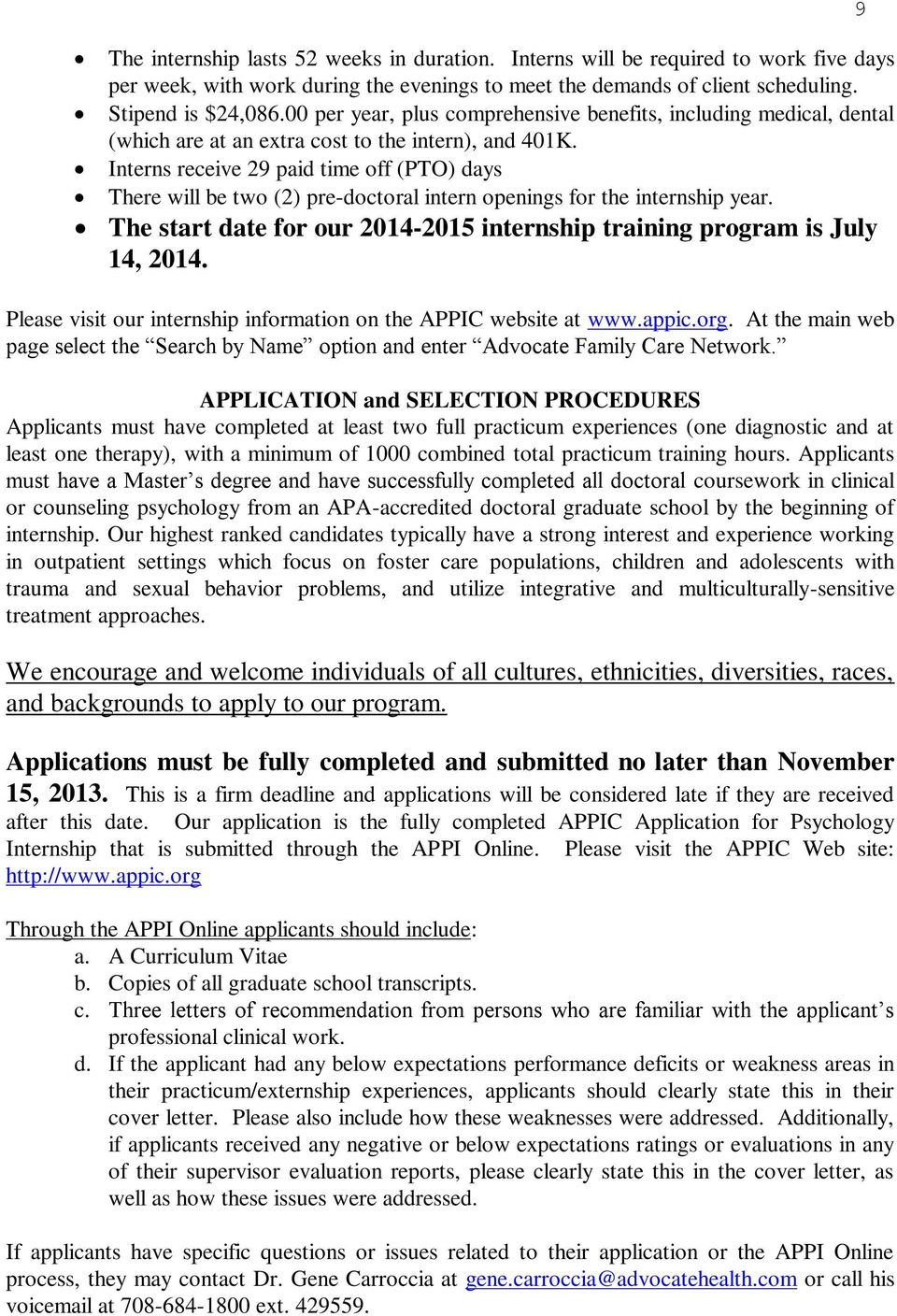 Interns receive 29 paid time off (PTO) days There will be two (2) pre-doctoral intern openings for the internship year. The start date for our 2014-2015 internship training program is July 14, 2014.