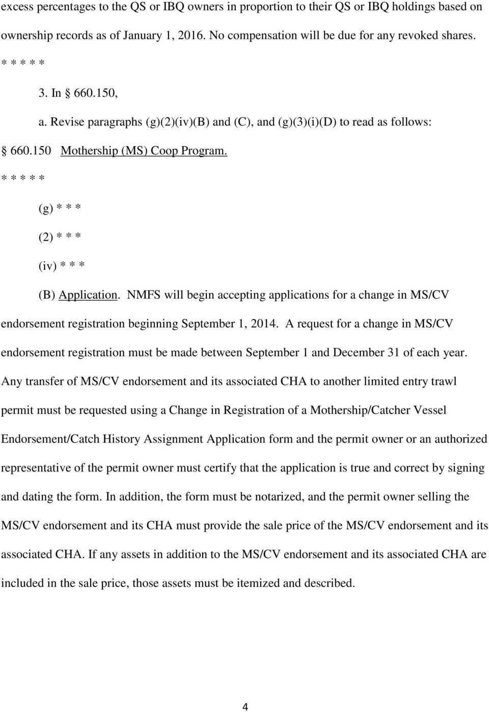 NMFS will begin accepting applications for a change in MS/CV endorsement registration beginning September 1, 2014.
