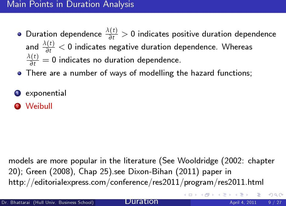 There are a number of ways of modelling the hazard functions; 1 exponential 2 Weibull models are more popular in the literature (See