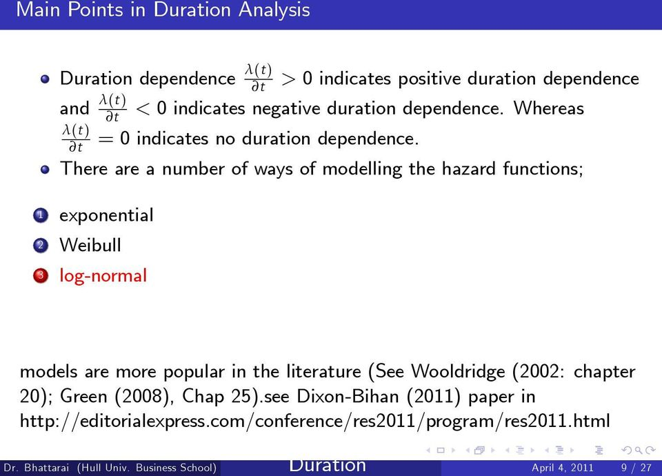 There are a number of ways of modelling the hazard functions; 1 exponential 2 Weibull 3 log-normal models are more popular in the literature